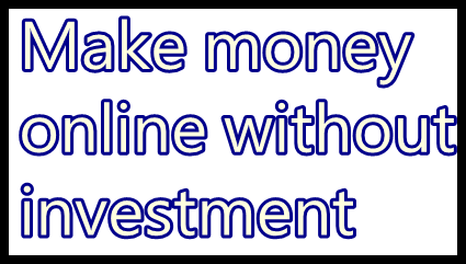 how-to-earn-money-online-without-any-investment