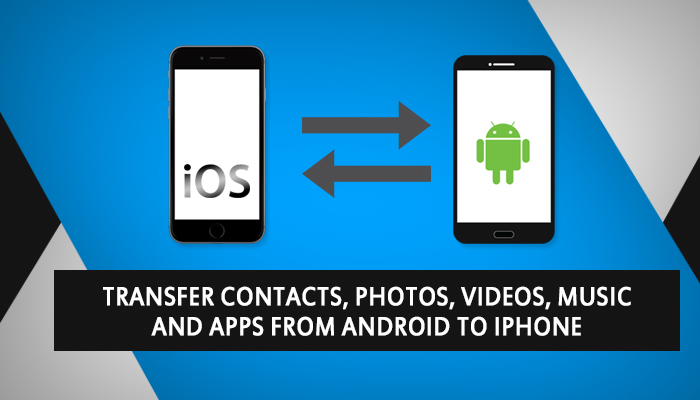 transfer-contacts-photos-videos-music-apps-from-android-iphone