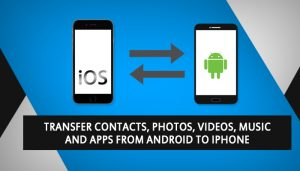 How To Transfer Contacts, Photos, Videos, Music and Apps From Android To iPhone