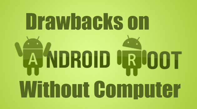 drawbacks-Root-Android-Phone-Without-Computer-Pc