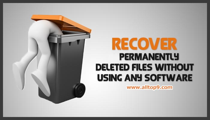 recover permanently deleted files without using any software and using software on windows 7 and windows