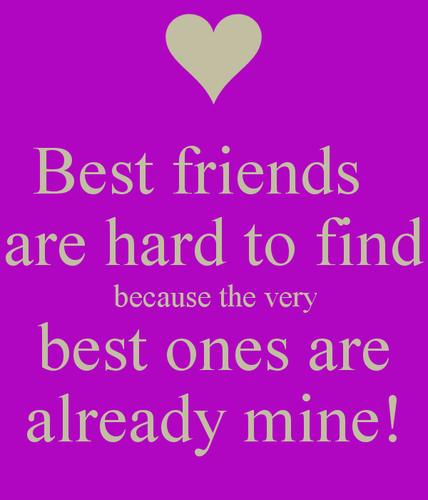best-friends-are-hard-to-find-because-the-very-best-ones-are-already-mine