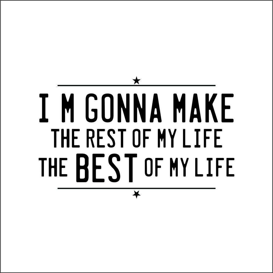 i_m_gonna_make_the_rest_of_my_life_the_best_of_my_life-whatsapp-profile-picture