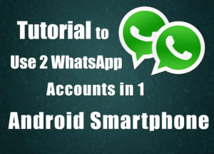 How to Use Two Whatsapp Accounts in One Android Smartphone