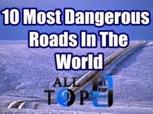 10 Of The Most Dangerous Roads In The World