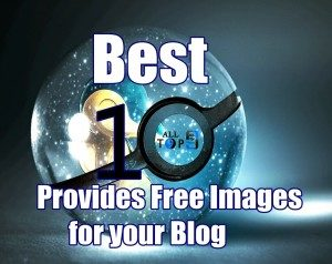 10 Best Bank Of Sites Which Provides Free Images for your Blog