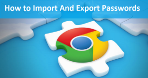 How to Import And Export Passwords In Chrome Browser