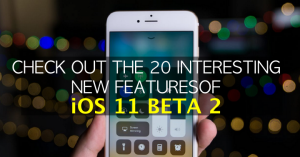 These are the 20 Most Interesting new Features of iOS 11 beta 2