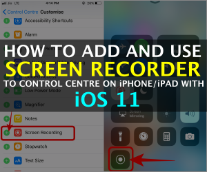 How to Add and Use Screen Recorder On iPhone/iPad with iOS 11 Control Centre