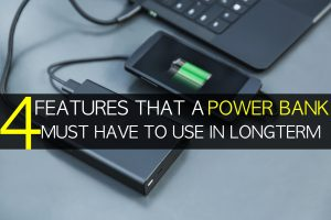 4 Features that a Power Bank must have to Use in Long Run