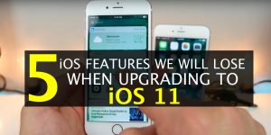 Five iOS Features we will lose when upgrading to iOS 11