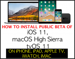 How to Install Public Beta of iOS 11, macOS High Sierra and tvOS 11 on iOS devices