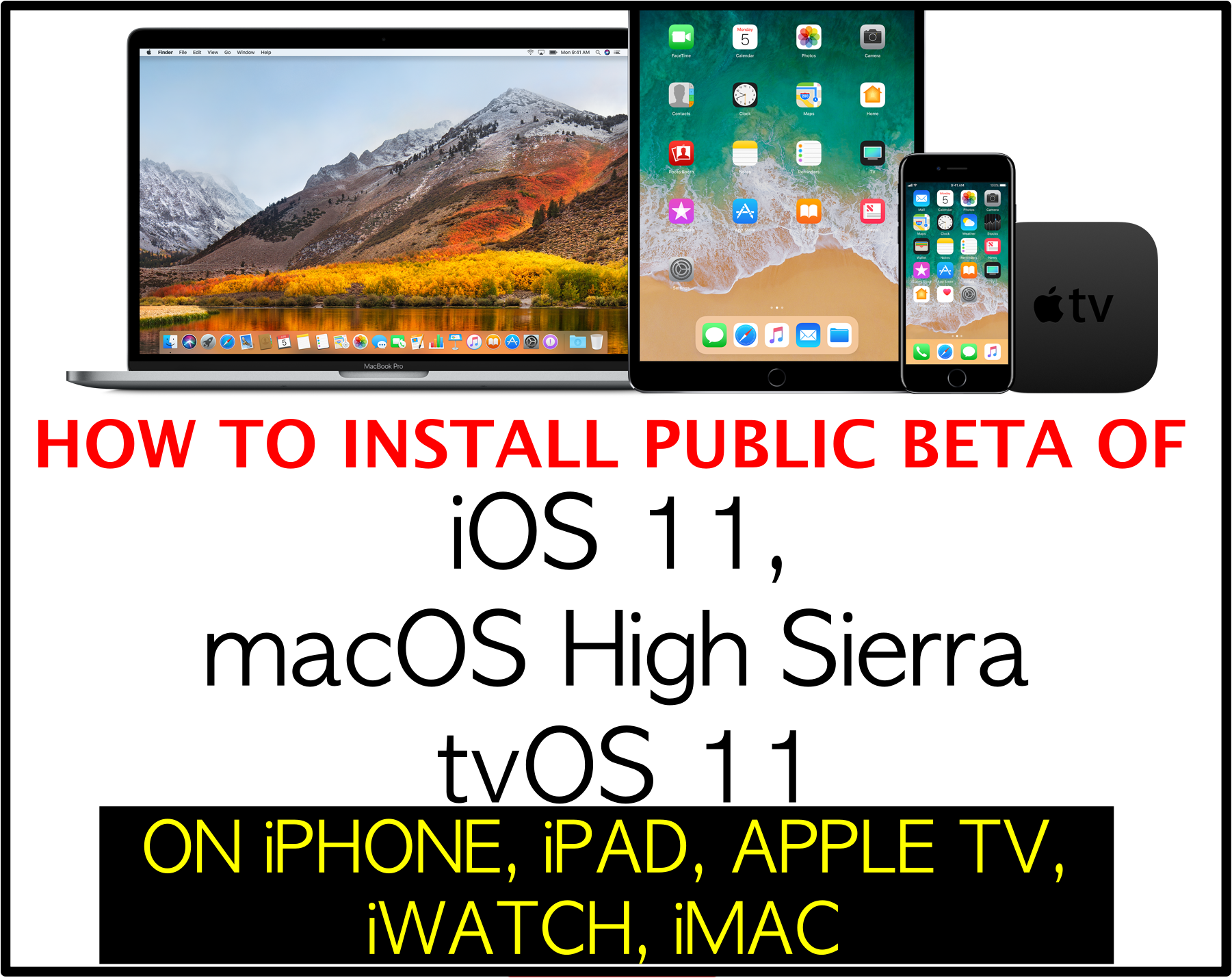install-ios-11-public-beta-macos-high-sierra-watch-os-4-tv-os-on-iphone-ipad-ipod-mac-iwatch-apple-tv