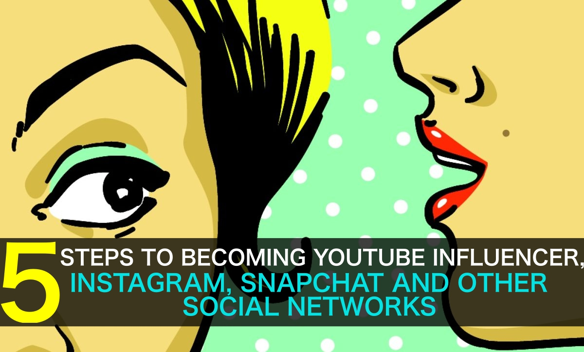 5-steps-becoming-youtube-influencer-instagram-snapchat-other-social-networks