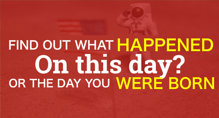 find-what-happend-on-this-day-or-the-day-you-were-born