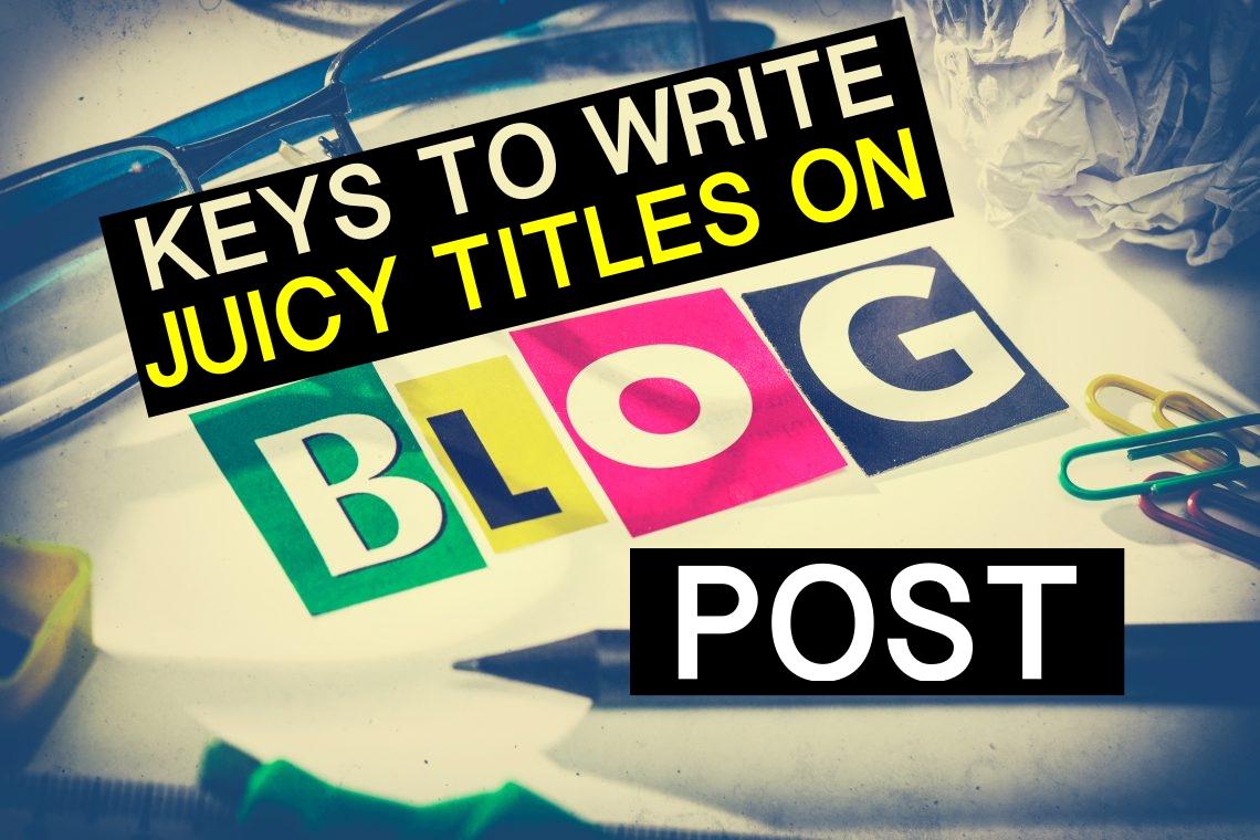 keys-to-write-juicy-titles-that-make-people-to-click