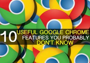 10 Useful Google Chrome Features you Probably Do Not Know