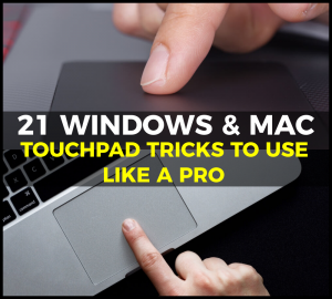21 Touchpad Tricks to Handle your Windows or Mac Laptop to Perfection