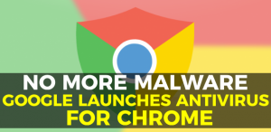 No More Malware. Google Launches Antivirus for Chrome