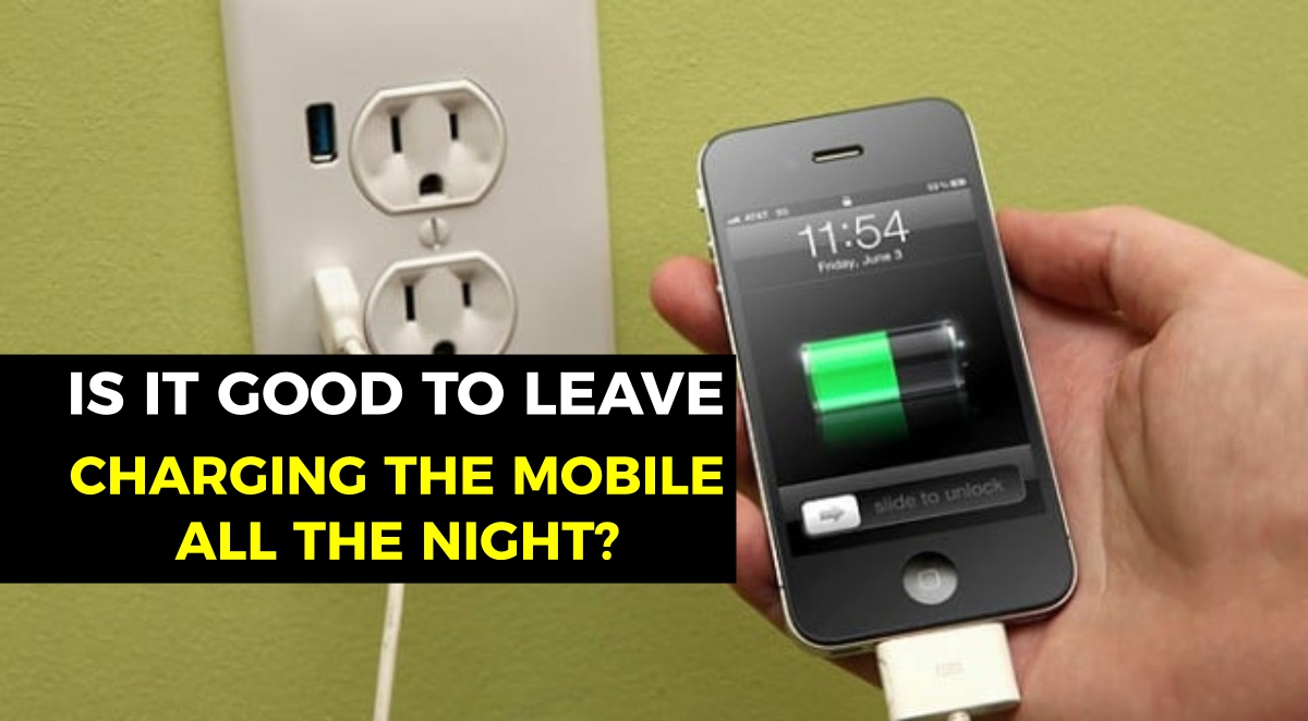 is-it-good-to-leave-charging-the-mobile-all-the-night