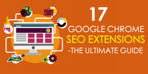 17 Google Chrome SEO Extensions – The Ultimate Guide