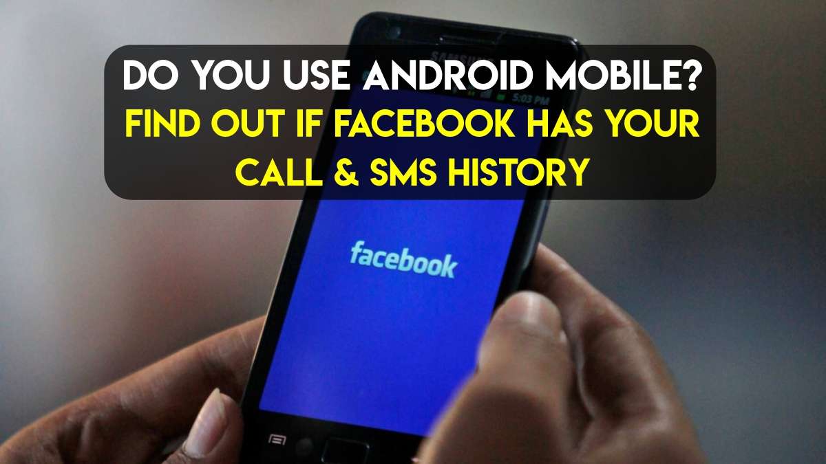 do-you-use-android-mobile-find-out-if-facebook-collected-your-call-data-sms-messages-history